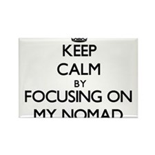 Keep Calm by focusing on My Nomad Magnets