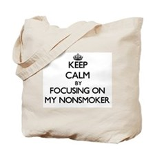 Keep Calm by focusing on My Nonsmoker Tote Bag