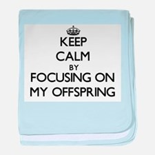 Keep Calm by focusing on My Offspring baby blanket