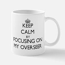 Keep Calm by focusing on My Overseer Mugs