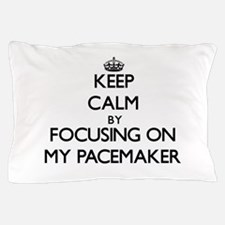 Keep Calm by focusing on My Pacemaker Pillow Case