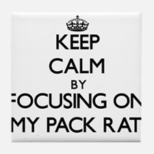 Keep Calm by focusing on My Pack Rat Tile Coaster