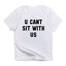 You can't sit with us Infant T-Shirt