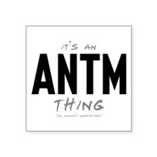 """It's an ANTM Thing Square Sticker 3"""" x 3"""""""