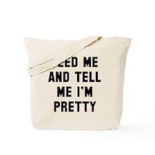 Feed me tell me I'm pretty Tote Bag