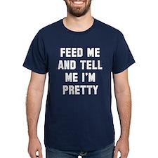 Feed me tell me I'm pretty T-Shirt