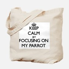 Keep Calm by focusing on My Parrot Tote Bag