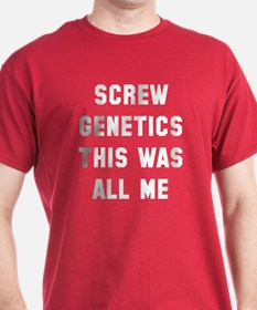 Screw genetics this was all me T-Shirt