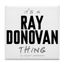 It's a Ray Donovan Thing Tile Coaster