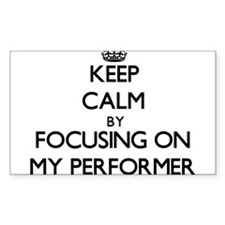 Keep Calm by focusing on My Performer Decal