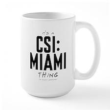 It's a CSI: Miami Thing Mug