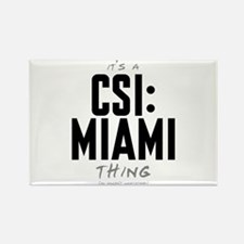 It's a CSI: Miami Thing Rectangle Magnet