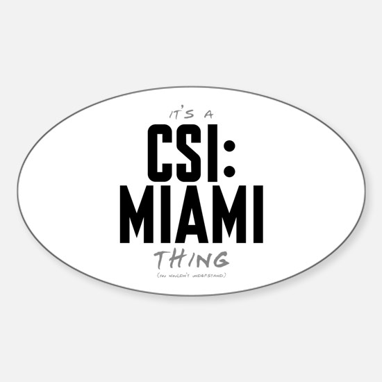 It's a CSI: Miami Thing Oval Decal
