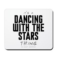 It's a Dancing With the Stars Thing Mousepad