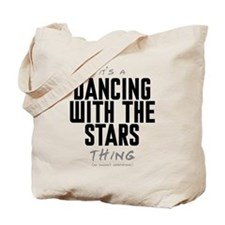 It's a Dancing With the Stars Thing Tote Bag