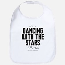 It's a Dancing With the Stars Thing Bib