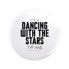 """It's a Dancing With the Stars Thing 3.5"""" Button (1"""
