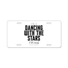 It's a Dancing With the Stars Thing Aluminum Licen