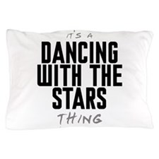 It's a Dancing With the Stars Thing Pillow Case