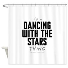It's a Dancing With the Stars Thing Shower Curtain