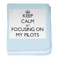 Keep Calm by focusing on My Pilots baby blanket