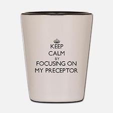 Keep Calm by focusing on My Preceptor Shot Glass