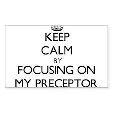 Keep Calm by focusing on My Preceptor Decal