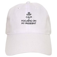 Keep Calm by focusing on My President Baseball Cap