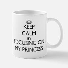 Keep Calm by focusing on My Princess Mugs