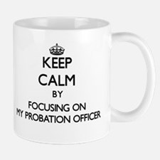 Keep Calm by focusing on My Probation Officer Mugs