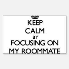 Keep Calm by focusing on My Roommate Decal