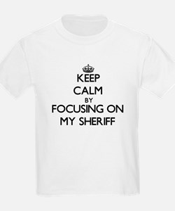 Keep Calm by focusing on My Sheriff T-Shirt