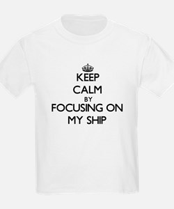 Keep Calm by focusing on My Ship T-Shirt