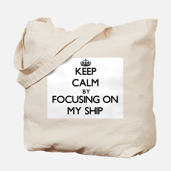 Keep Calm by focusing on My Ship Tote Bag
