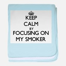 Keep Calm by focusing on My Smoker baby blanket