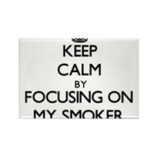 Keep Calm by focusing on My Smoker Magnets