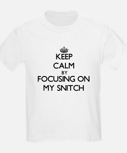 Keep Calm by focusing on My Snitch T-Shirt