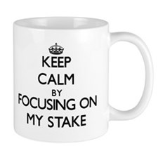 Keep Calm by focusing on My Stake Mugs
