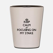 Keep Calm by focusing on My Stake Shot Glass