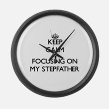 Keep Calm by focusing on My Stepf Large Wall Clock
