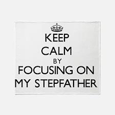 Keep Calm by focusing on My Stepfath Throw Blanket