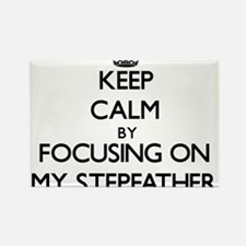 Keep Calm by focusing on My Stepfather Magnets