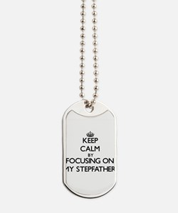 Keep Calm by focusing on My Stepfather Dog Tags