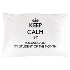 Keep Calm by focusing on My Student Of Pillow Case