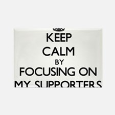 Keep Calm by focusing on My Supporters Magnets