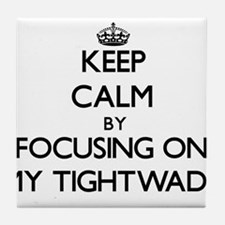 Keep Calm by focusing on My Tightwads Tile Coaster
