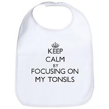 Keep Calm by focusing on My Tonsils Bib
