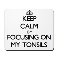 Keep Calm by focusing on My Tonsils Mousepad