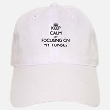 Keep Calm by focusing on My Tonsils Baseball Baseball Cap