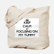 Keep Calm by focusing on My Tummy Tote Bag